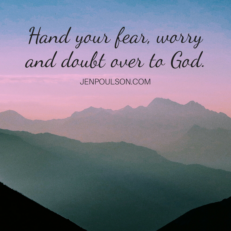 Hand your fear, worry and doubt over to God
