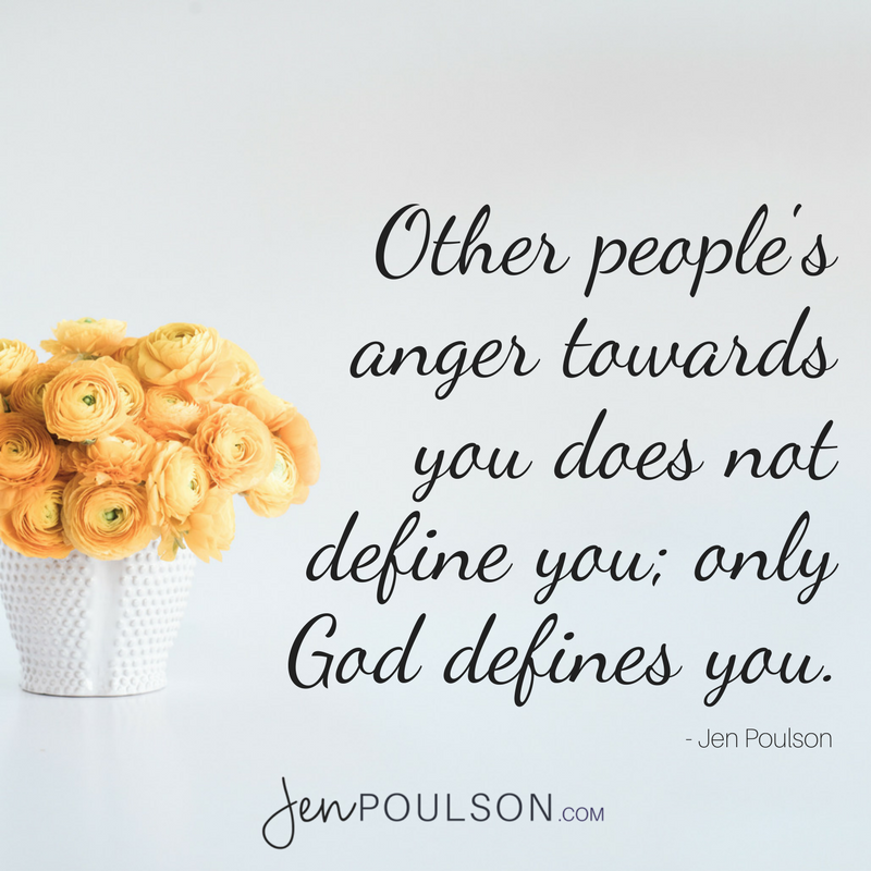 Other people's anger towards you does not define you; only God defines you.