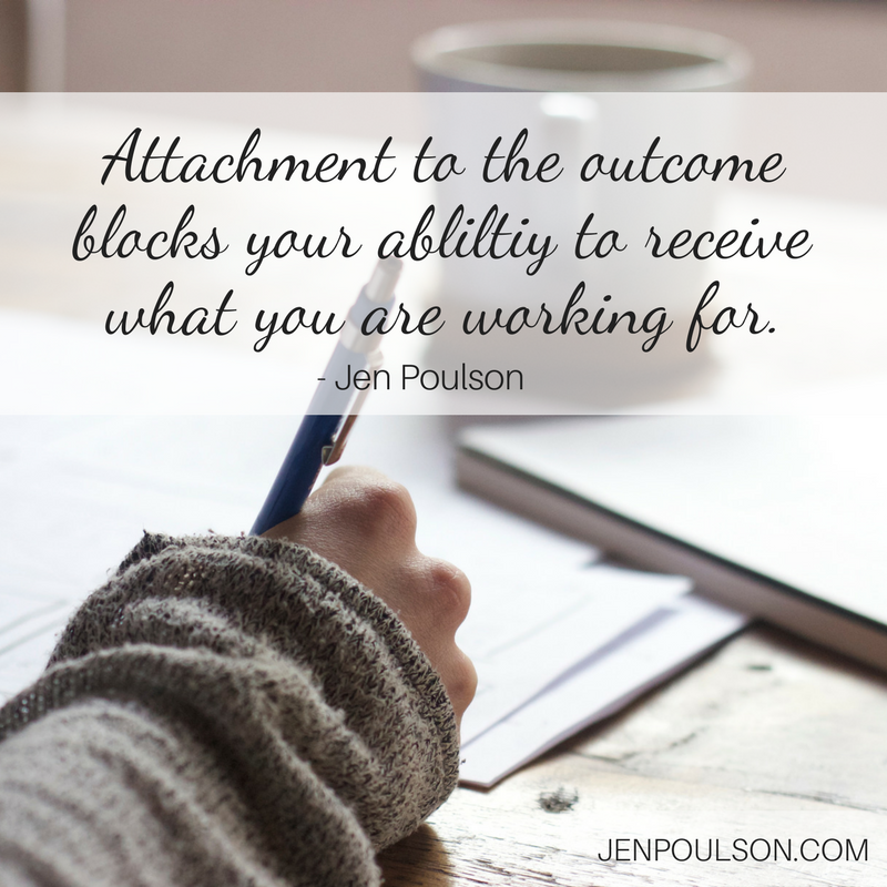 Attachment to the outcome blocks your ability to receive what you are working for