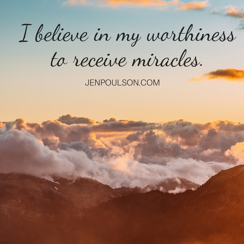 I believe in my worthiness to receive miracles