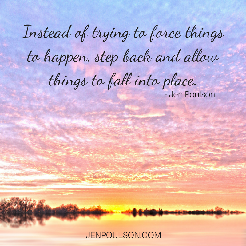 Instead of trying to force things to happen, step back and allow things to fall into place