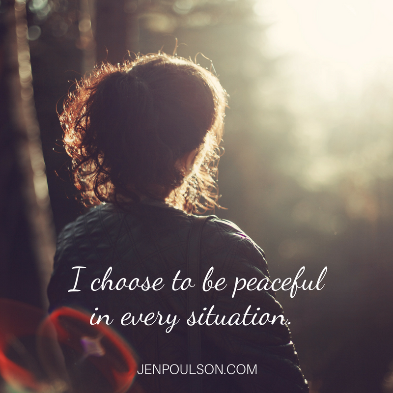 I choose to be peaceful in every situation
