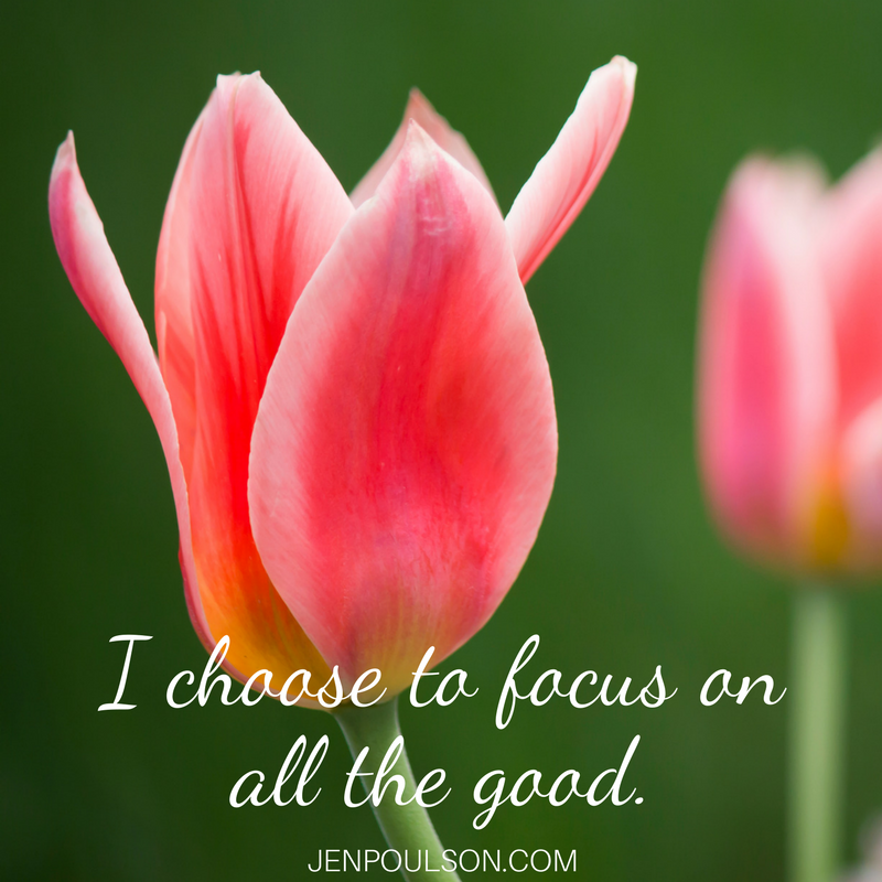 I choose to focus on all the good