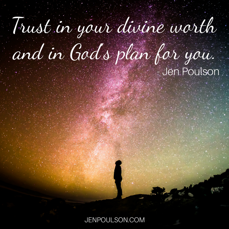 Trust in your divine worth and in God's plan for you