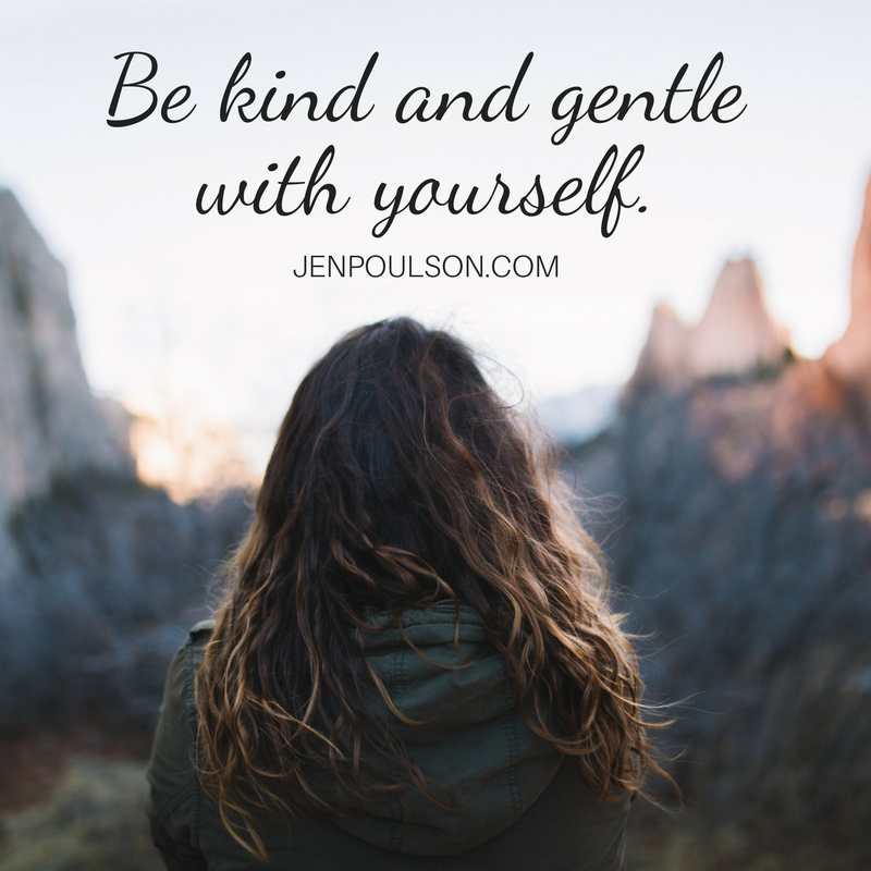 Be kind and gentle with yourself