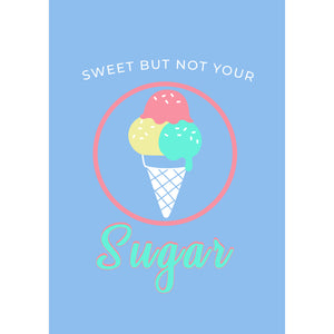 Sweet But Not Your Sugar Print