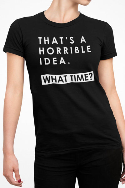 Mens Thats A Horrible Idea What Time T Shirt Funny Drinking Sarcastic Humor Tee