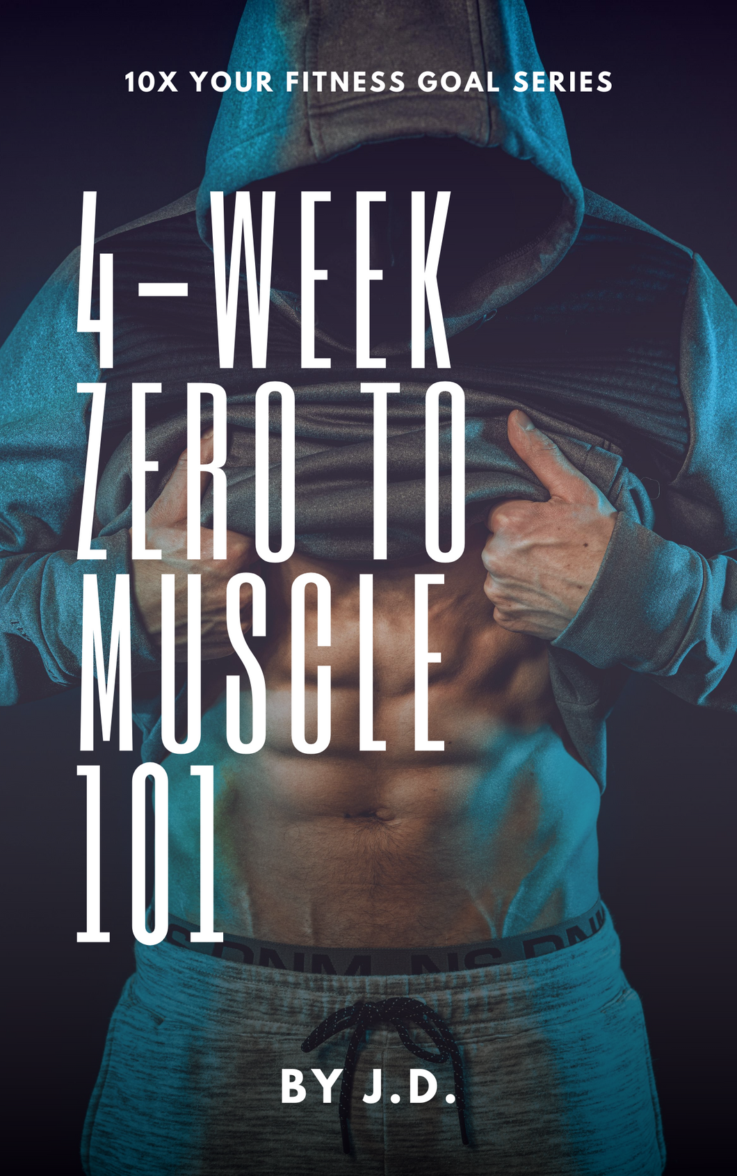 4-Week Zero To Muscle 101 By J.D.