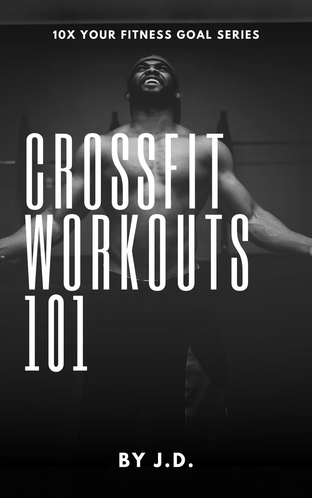 CrossFit Workouts 101 By J.D.