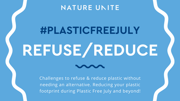 PLASTIC FREE JULY - REFUSE/REDUCE