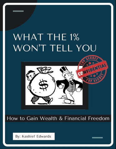 What The 1% Wont Tell You (How To Gain Wealth & Financial Freedom)