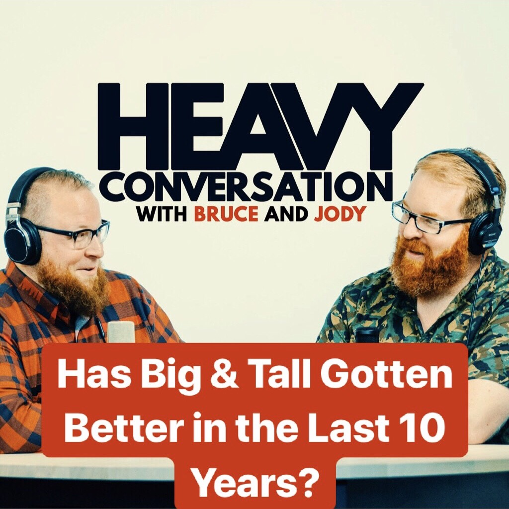 Episode 82: Has Big & Tall Gotten Better in the Last 10 years