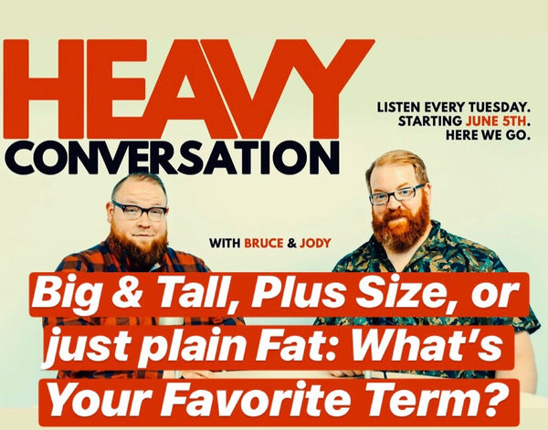 Episode 18: Big & Tall, Plus Size, or Just Plain Fat: What's Your Favorite Term?