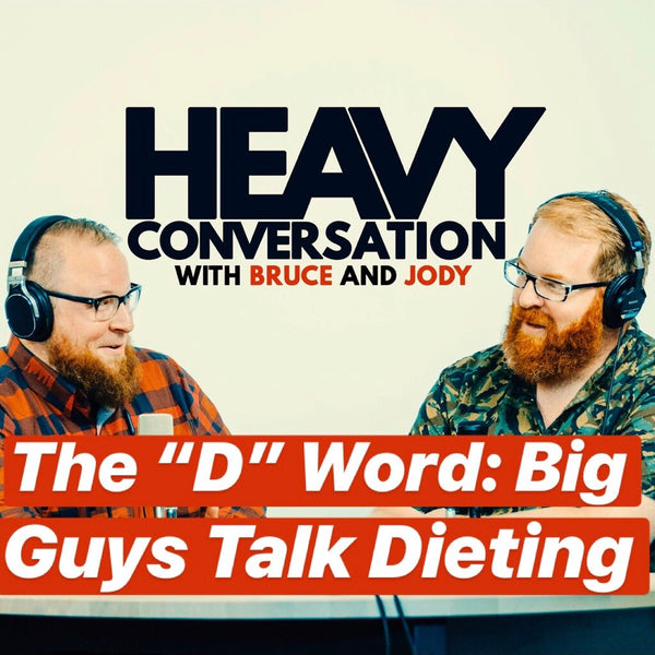 Episode 19: The 'D' Word: Big Guys Talk Dieting