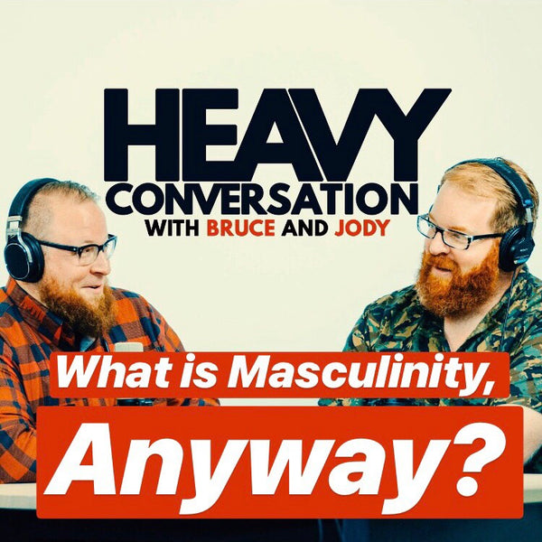 Episode 34: What is Masculinity, Anyway?