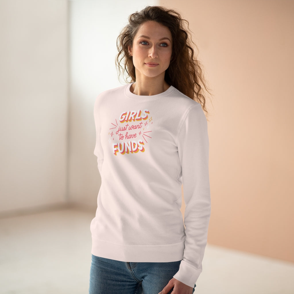 Girls Just Wanna Have Funds Sweatshirt