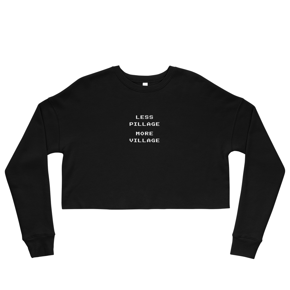 Less Pillage More Village Cropped Sweatshirt