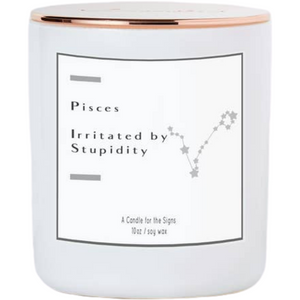 Pisces - Irritated by Stupidity - Luxe Scented Soy Candle - HER Home Design
