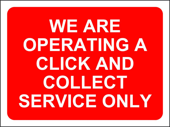 We Are Operating a Click and Collect Service Only Temporary Road Sign (600 x 450mm)