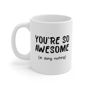 "Funny ""You're So Awesome At Doing Nothing"" White Ceramic Coffee Mug - 11oz or 15oz - DCups"