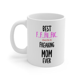 "For Mom/Dad ""Best Freaking Mom Ever"" White Ceramic Coffee Mug - 11oz or 15oz - DCups"