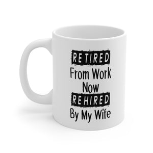 "Funny ""Retired From Work Rehired By Wife"" White Ceramic Coffee Mug - 11oz or 15oz - DCups"