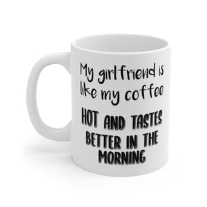 "For Couples ""My Girlfriend Is Like My Coffee"" White Ceramic Coffee Mug - 11oz or 15oz - DCups"