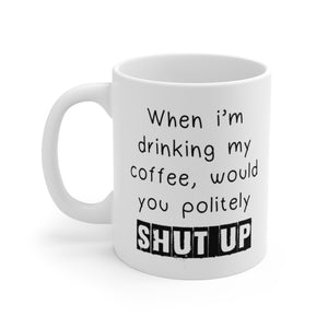 "Funny ""When I'm Drinking Shut Up"" White Ceramic Coffee Mug - 11oz or 15oz - DCups"