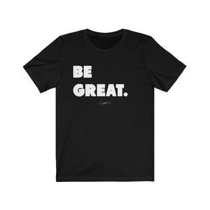 "Bold ""Be Great"" Unisex Short Sleeve Tee - DCups"