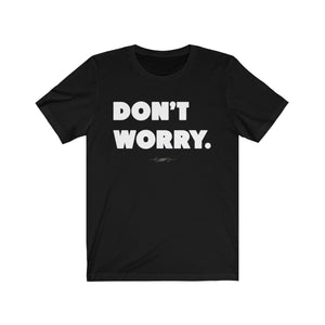"Bold ""Don't Worry"" Unisex Short Sleeve Tee - DCups"
