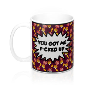 "Mood ""You Got Me Fcked Up"" Mug 11oz - DCups"