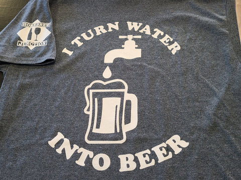 I Turn Water into Beer Shirt