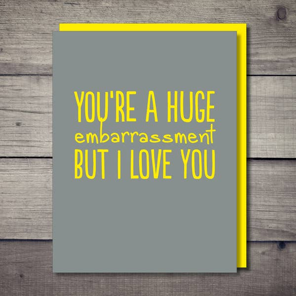 You're A Huge Embarrassment Card - BodyFactory