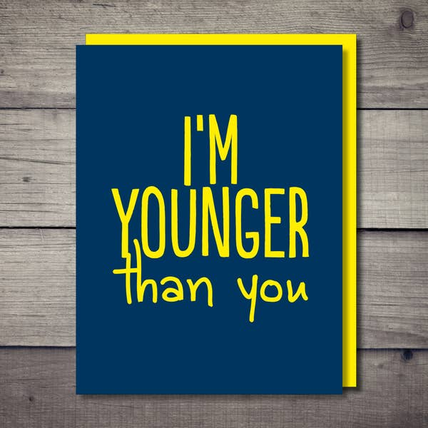 Younger Than You Card - BodyFactory
