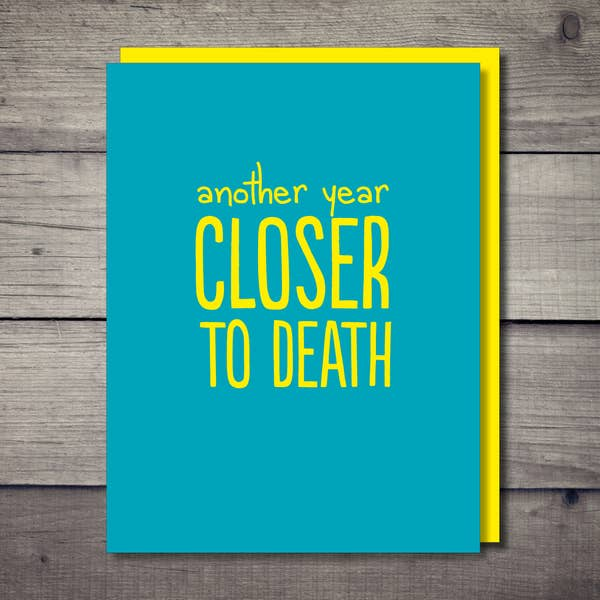 Another Year Closer To Death Card - BodyFactory