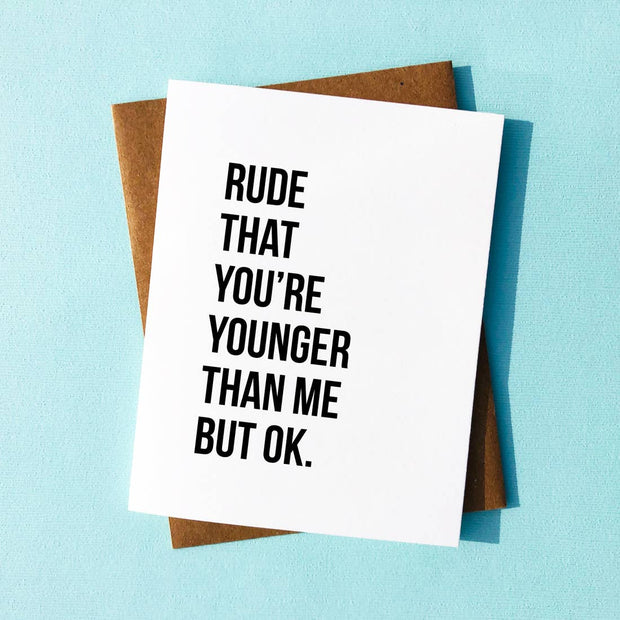 Rude That You're Younger Sarcastic Birthday Card - BodyFactory