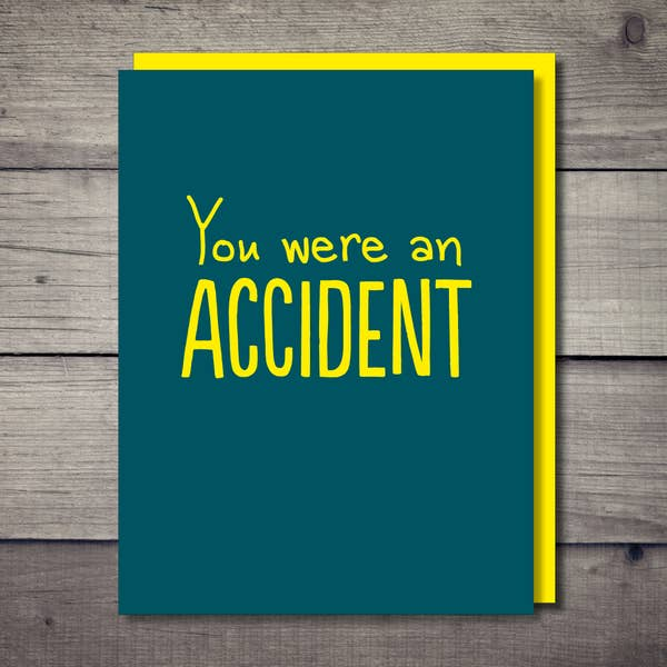 You Were An Accident Card - BodyFactory