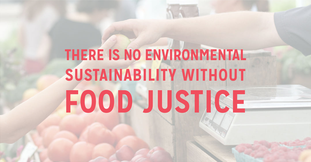 There is No Environmental Sustainability Without Food Justice