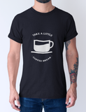 TAKE A LITTLE COFFEE BREAK -Graphic T-shirt