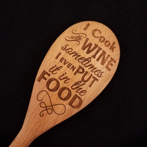 Beech wood spoon laser engraved with I Cook with Wine Sometimes I Even Put it in the Food