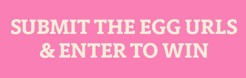 Submit the Egg URLs and Enter to Win