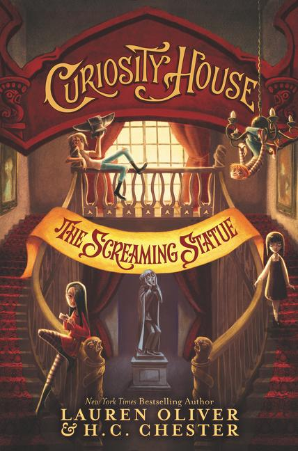 Curiosity House (Book 2): The Screaming Statue, Lauren Oliver & H.C. Chester