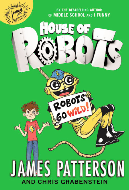 House of Robots: Robots Go Wild (Book 2), James Patterson and Chris Grabenstein