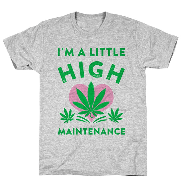 I'm a Little High Maintenance Tee - Dank Riot