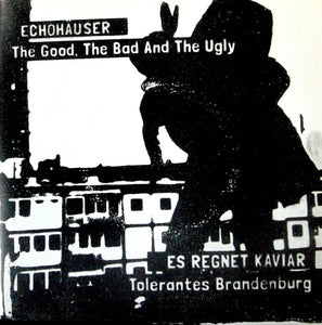 "7"" ECHOHÄUSER SPLIT - THE GOOD THE BAD THE UGLY/TOLERANTES BRANDENBURG"
