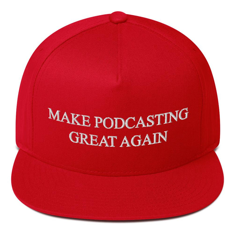 MAKE PODCASTING GREAT AGAIN - high snapback hat