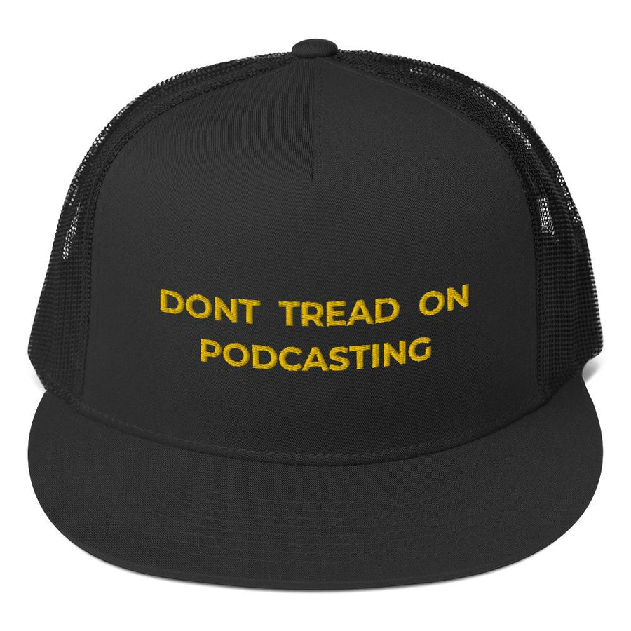 DONT TREAD ON PODCASTING - high trucker hat
