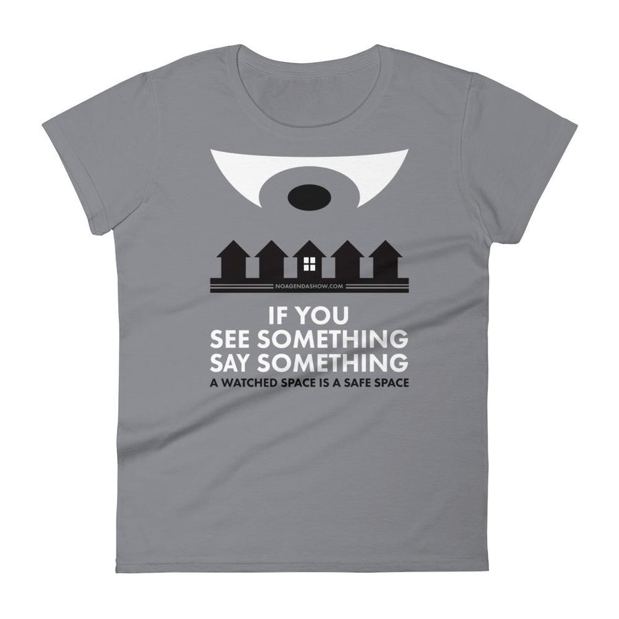 SEE SOMETHING SAY SOMETHING - womens tee