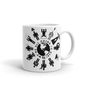 WE'RE ALL GOING TO DIE - mug
