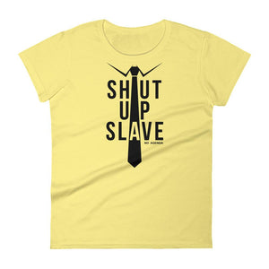 SHUT UP SLAVE | womens tee